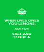 WHEN LIVES GIVES YOU LEMONS, ASK FOR SALT AND TEQUILA. - Personalised Poster A4 size