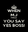WHEN M.J PINGS YOU SAY YES BOSS! - Personalised Poster A4 size