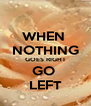 WHEN  NOTHING GOES RIGHT GO  LEFT - Personalised Poster A4 size