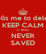 When someone tells me to delete their # I'm like KEEP CALM IT WAS NEVER SAVED - Personalised Poster A4 size