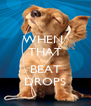 WHEN  THAT  BEAT DROPS - Personalised Poster A4 size