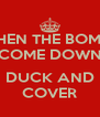 WHEN THE BOMBS COME DOWN  DUCK AND COVER - Personalised Poster A4 size