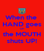 When the  HAND goes UP the MOUTH shuts UP! - Personalised Poster A4 size