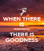 WHEN THERE IS KINDNESS THERE IS GOODNESS - Personalised Poster A4 size