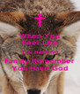 When You Feel Like You Have No Family Remember You Have God - Personalised Poster A4 size
