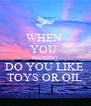 WHEN  YOU  FUCKING  DO YOU LIKE  TOYS OR OIL - Personalised Poster A4 size