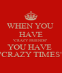"WHEN YOU  HAVE ""CRAZY FRIENDS""  YOU HAVE  ""CRAZY TIMES"" - Personalised Poster A4 size"
