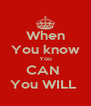 When You know You CAN  You WILL  - Personalised Poster A4 size