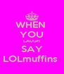 WHEN  YOU LAUGH SAY LOLmuffins  - Personalised Poster A4 size