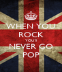 WHEN YOU ROCK YOU´ll NEVER GO POP - Personalised Poster A4 size
