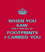 WHEN YOU SAW ONLY ONE SET OF FOOTPRINTS I CARRIED YOU - Personalised Poster A4 size