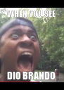 WHEN YOU SEE  DIO BRANDO  - Personalised Poster A4 size