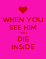 WHEN YOU SEE HIM YOU DIE INSIDE - Personalised Poster A4 size