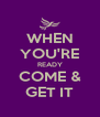 WHEN YOU'RE READY COME & GET IT - Personalised Poster A4 size
