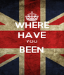 WHERE HAVE YOU BEEN  - Personalised Poster A4 size