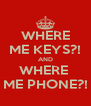 WHERE ME KEYS?! AND WHERE  ME PHONE?! - Personalised Poster A4 size