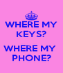 WHERE MY KEYS?               WHERE MY  PHONE? - Personalised Poster A4 size