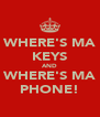 WHERE'S MA KEYS AND WHERE'S MA PHONE! - Personalised Poster A4 size