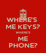 WHERE'S  ME KEYS? WHERE'S ME PHONE? - Personalised Poster A4 size