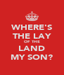 WHERE'S THE LAY OF THE LAND MY SON? - Personalised Poster A4 size