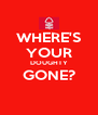 WHERE'S YOUR DOUGHTY GONE?  - Personalised Poster A4 size