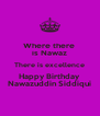 Where there  is Nawaz There is excellence Happy Birthday  Nawazuddin Siddiqui - Personalised Poster A4 size