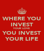 WHERE YOU INVEST YOUR LOVE YOU INVEST YOUR LIFE - Personalised Poster A4 size
