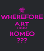 WHEREFORE ART THOU ROMEO ??? - Personalised Poster A4 size