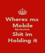 Wheres ma Mobile Bbrrbrrbrb Shit im Holding it - Personalised Poster A4 size