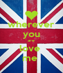wherever you are love  me  - Personalised Poster A4 size