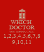 WHICH  DOCTOR YOU GONNA CALL 1,2,3,4,5,6,7,8 9,10,11 - Personalised Poster A4 size