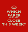 WHICH PAPER SHALL WE CLOSE THIS WEEK? - Personalised Poster A4 size