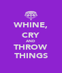 WHINE, CRY AND THROW THINGS - Personalised Poster A4 size