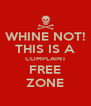 WHINE NOT! THIS IS A COMPLAINT FREE ZONE - Personalised Poster A4 size