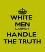 WHITE  MEN CANNOT HANDLE  THE TRUTH - Personalised Poster A4 size