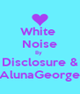 White  Noise By  Disclosure & AlunaGeorge - Personalised Poster A4 size