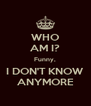 WHO AM I? Funny, I DON'T KNOW ANYMORE - Personalised Poster A4 size