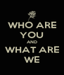WHO ARE YOU AND WHAT ARE WE - Personalised Poster A4 size