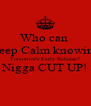 Who can  Keep Calm knowing Tomorrow's Early Release? Nigga CUT UP!  - Personalised Poster A4 size