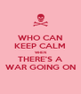 WHO CAN KEEP CALM WHEN THERE'S A WAR GOING ON - Personalised Poster A4 size