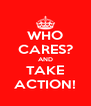 WHO CARES? AND TAKE ACTION! - Personalised Poster A4 size