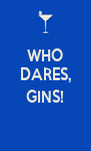 WHO DARES,  GINS!  - Personalised Poster A4 size