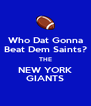 Who Dat Gonna Beat Dem Saints? THE NEW YORK GIANTS - Personalised Poster A4 size