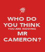 WHO DO YOU THINK YOU ARE KIDDING MR CAMERON? - Personalised Poster A4 size