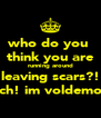 who do you  think you are running around leaving scars?! bitch! im voldemort! - Personalised Poster A4 size