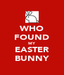 WHO FOUND MY EASTER BUNNY - Personalised Poster A4 size