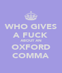 WHO GIVES A FUCK ABOUT AN OXFORD COMMA - Personalised Poster A4 size