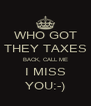 WHO GOT THEY TAXES BACK, CALL ME I MISS YOU:-) - Personalised Poster A4 size