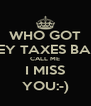 WHO GOT THEY TAXES BACK CALL ME I MISS YOU:-) - Personalised Poster A4 size