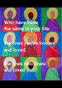 Who have been  the saints in your life,  the ones you've known  and loved,  the ones who knew  and loved you? - Personalised Poster A4 size